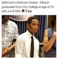 College, Memes, and 🤖: Baltimore's Soloman Alvarez- Gibson  graduated from City College at age of 15  with a 4.6 GPA.  MAYOR