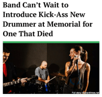 """We know you'll be up there in heaven, trying to play right alongside us, bud,"" Kreider said, index fingers pointed at the sky. ""Careful of the middle section, though: the new guy made some killer changes."": Band Can't Wait to  Introduce Kick-Ass New  Drummer at Memorial for  One That Died  Full story: thehardtimes.net ""We know you'll be up there in heaven, trying to play right alongside us, bud,"" Kreider said, index fingers pointed at the sky. ""Careful of the middle section, though: the new guy made some killer changes."""