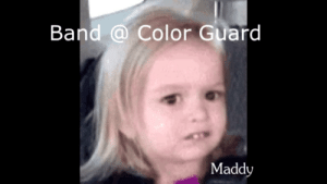 i can't stop laughing: Band @Color Guard  Maddy i can't stop laughing