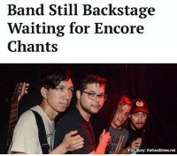 """Memes, Waiting..., and Band: Band Still Backstage  Waiting for Encore  Chants  Full Story: thehardtimes.net """"The anticipation is killing me! Any second now, someone out there will notice we left all our amps on."""""""