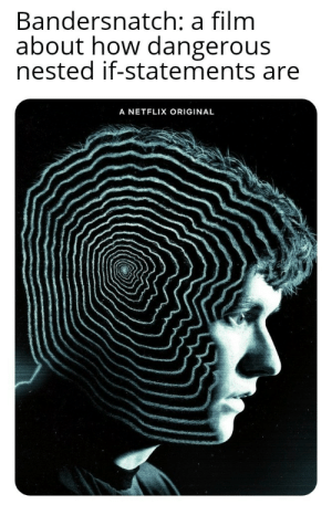 What about BUFFER ERRORS?: Bandersnatch: a film  about how dangerous  nested if-statements are  A NETFLIX ORIGINAL What about BUFFER ERRORS?