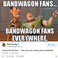 Basketball, Los Angeles Lakers, and Memes: BANDWAGON FANS  BANDWAGON FANS  @GRRINDTIME  BANDWAGON FANS  EVERYWHERE  Nick Young  @NickSwagyPYoung  Follow  I hate 2016 GS fans. They dnt know nothing about basketball  7:06 PM-10 Jun 2016  42,125 C 38,550 Never forget. @grrindtime Tags: NBA NickYoung Warriors Lakers