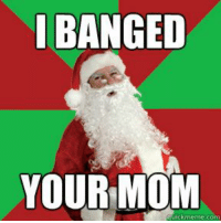 Memes Banging And  F0 9f A4 96 Banged Your Mom Cuickmeme Com Youve Been