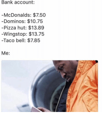 """Bank account:  McDonalds: $7.50  Dominos: $10.75  -Pizza hut: $13.89  Wingstop: $13.75  -Taco bell: $7.85  Me """"How TF did I spend over $5 at McDonalds"""" 🤔😁😄😅"""