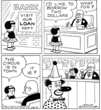 Bank, United, and Borrow: BANK  BORROW TO) WHAT  FOR?  VISIT  TWO  DOLLARS  OUR  LOAN  THE  CIRCUS  IS IN  TOWN  IT  Is  ERNE  BUSNMILLE  0 1972 by United Fasture Syndicate IJUNE The circus
