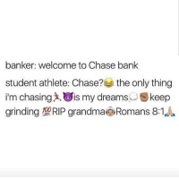 Student Athletes 😂: banker: welcome to Chase bank  student athlete: Chase?  the only thing  i'm chasing is my dreams  Skeep  grinding 100RIP grandma Romans 8:1 Student Athletes 😂