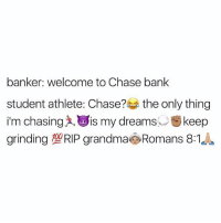 Student athletes 😂 https://t.co/Z0SVVZM8mX: banker: welcome to Chase bank  student athlete: Chase?  the only thing  im chasing A, is my dreams  st keep  grinding TORIP grandma Romans 8:1 Student athletes 😂 https://t.co/Z0SVVZM8mX