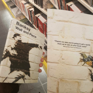 """On the back cover of Banksy's book: Banksy  Wall and Piece  from us to use on your book cover""""  Metropolitan Police spokesperson  There's no way you're going to get a quote On the back cover of Banksy's book"""