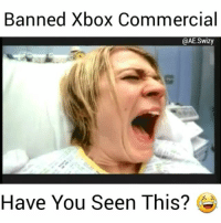 Community, Memes, and Ps4: Banned Xbox Commercial  @AE.Swizy  Have You Seen This? What is this? 😂😂 (Click on link in bio for more) ---------------- Follow my back up @The.Gaming.Planet ---------------- Official Team Page: @AboveExpectation - Official Community Page: @Above.Community - Official Girl's Team Page: @GirlsofAE - Official Team Store: @Above.Store ---------------- Partners: @gameruptodate @gamingel1te ----------------- YouTube: in bio (Mr Swizy) Twitter: Mr Swizy Console: Xbox one ----------------- gaming gamer cod callofduty bo bo1 bo2 bo3 mw mw2 mw3 csgo gb ufc umg xboxone ps4 mwr infinitewarfare blackops battlefield doom stl gamergirl gamerguy bf1 iw 420 mannequinchallenge cod4