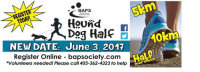 """BAPS' HOUND DOG HALF MARATHON FUNDRAISER - Posted by Brooks Animal Protection Society: """"Spring has sprung and running season is here, so dust off the running gear and lace up your shoes. :) It's time to get in shape for the Fifth Annual BAPS HOUND DOG HALF race which includes 5k, 10k, and ½ marathon that is being held on Saturday June 3rd, 2017 in Brooks, Alberta Canada. The race will cap at 500 runners. This race is for all types of runners whether you are a seasoned competitive runner or a """"run for fitness"""" runner.  NEW this year: Bring your Dogs with you on the 5km and 10km run! 🐶🐕🐩 (Owners are responsible for cleaning up after their Dogs and understand the risks involved and will not hold BAPS liable). """" >Register & Information here: https://raceroster.com/events/2017/12247/baps-hound-dog-half  >Link to BAPS' Hound Dog Half 5km, 10km and Half Marathon FB posts: https://www.facebook.com/bapshounddoghalf/photos/a.301953403275904.1073741829.265190703618841/866344106836828/?type=3&theater and: https://www.facebook.com/bapshounddoghalf/posts/877844742353431 --------------------------: BAPS  REGISTER  Hound  Dag Half  40km  NEW DATE: June 3, 2017  Register Online bapsociety.com  athon  mara  *Volunteers needed! Please call 40  to help BAPS' HOUND DOG HALF MARATHON FUNDRAISER - Posted by Brooks Animal Protection Society: """"Spring has sprung and running season is here, so dust off the running gear and lace up your shoes. :) It's time to get in shape for the Fifth Annual BAPS HOUND DOG HALF race which includes 5k, 10k, and ½ marathon that is being held on Saturday June 3rd, 2017 in Brooks, Alberta Canada. The race will cap at 500 runners. This race is for all types of runners whether you are a seasoned competitive runner or a """"run for fitness"""" runner.  NEW this year: Bring your Dogs with you on the 5km and 10km run! 🐶🐕🐩 (Owners are responsible for cleaning up after their Dogs and understand the risks involved and will not hold BAPS liable). """" >Register & Information here:"""