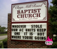 """Church, Easter, and Ghetto: BAPTIST  CHURCH  Dr. Jeffery J. Fugate, Pastor  WHOEVER STOLE  OUR AC UNITS KEEP  ONE IT IS HOT  WHERE YOURE GOING  redhot <p class=""""tumblrize-linkback""""><a href=""""http://www.ghettoredhot.com/easter-church-sign/"""" title=""""Go to original post at Ghetto Red Hot"""" rel=""""bookmark"""">Baptist church sign</a></p>"""
