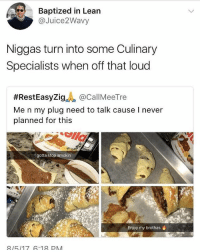Lean, Memes, and Good: Baptized in Lean  @Juice2Wavy  Niggas turn into some Culinary  Specialists when off that loud  #RestEasy2.9.A @CallMeeTre  Me n my plug need to talk cause I never  planned for this  I gotta stop smokin  Enjoy my brothas  815117 G18PM Not gonna lie. That looks good . . . Follow @hoedity (me) for more 💣💥