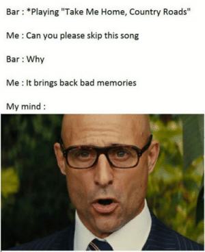 """[Potential spoiler] After seeing the movie.: Bar: *Playing """"Take Me Home, Country Roads""""  Me Can you please skip this song  Bar Why  Me It brings back bad memories  My mind [Potential spoiler] After seeing the movie."""