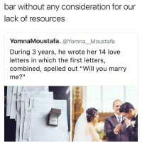 "Memes, 🤖, and Closer: bar without any consideration for our  lack of resources  YomnaMoustafa. Yom na Moustafa  During 3 years, he wrote her 14 love  letters in which the first letters,  combined, spelled out ""Will you marry  me?"" S E N D N U D E S would have been closer to my level of romance"