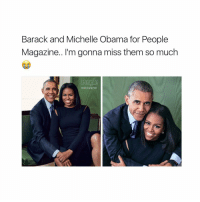 Michelle Obama, People Magazine, and Girl Memes: Barack and Michelle Obama for People  Magazine.. I'm gonna miss them so much  EXCLUSIVE hi