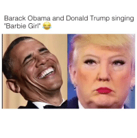 "It's lit: Barack Obama and Donald Trump singing  ""Barbie Girl It's lit"