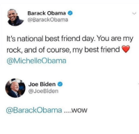 Best Friend, Funny, and Joe Biden: Barack Obama  @BarackObama  It's national best friend day. You are my  rock, and of course, my best friend  @MichelleObama  Joe Biden  @JoeBiden  @BarackObama...wow How could he do Joe like that 😔