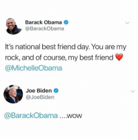 Best Friend, Funny, and Joe Biden: Barack Obama  @BarackObama  It's national best friend day. You are my  rock, and of course, my best friend  @MichelleObama  Joe Biden  @JoeBiden  @BarackObama ...WOW Justice for Joe.