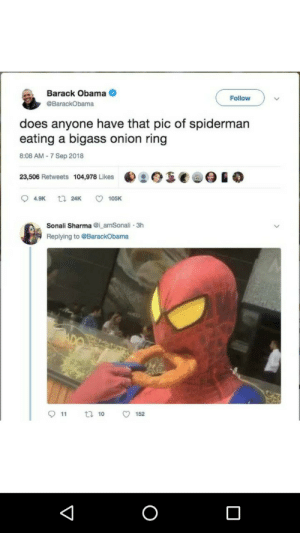 meirl by MyTherapistTheRapist MORE MEMES: Barack Obama .  Follow  BarackObama  does anyone have that pic of spidermarn  eating a bigass onion ring  8:08 AM 7 Sep 2018  23,506 Retweets  104,978 Likes  t  94.9K 24K ㅇ 105K  Sonali Sharmai amSonali 3h  Replying to @BarackObama  11 t 10 O152 meirl by MyTherapistTheRapist MORE MEMES