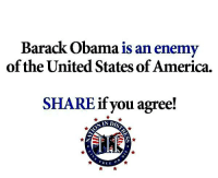 Barack Obama is an enemy  of the United States of America.  SHARE if you agree!  IN DIS  REE  o RE-POST THE TRUTH!