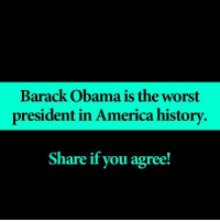 PASS THIS ON!: Barack Obama is the worst  president in America history.  Share if you agree! PASS THIS ON!