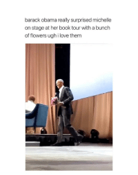 Love, Obama, and Barack Obama: barack obama really surprised michelle  on stage at her book tour with a bunch  of flowers ugh i love them a man truly in love with his wife. love them.