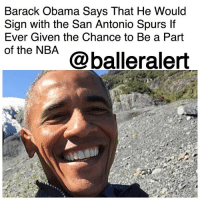 "Basketball, Friends, and Memes: Barack Obama Says That He Would  Sign with the San Antonio Spurs If  Ever Given the Chance to Be a Part  of the NBA  @balleralert Barack Obama Says That He Would Sign with the San Antonio Spurs If Ever Given the Chance to Be a Part of the NBA - blogged by: @ashleytearra ⠀⠀⠀⠀⠀⠀⠀ ⠀⠀⠀⠀⠀⠀⠀ If BarackObama was ever seeking an NBA team to sign with, the San Antonio Spurs would be the first to hear from him. ⠀⠀⠀⠀⠀⠀⠀ ⠀⠀⠀⠀⠀⠀⠀ During a sit-down at MIT's Sloan Sports Analytics Conference in Boston this week, when asked which professional basketball squad he would be open to join, the former President of the United States actually said so himself. ⠀⠀⠀⠀⠀⠀⠀ ⠀⠀⠀⠀⠀⠀⠀ ""This is an outstanding fantasy. I am just basking in the scenario,"" he said, referring to his long-lived basketball dreams. ""I think it's fair to say that there are organizations in the NBA that may not win every year, [but] they are focused on the team; they treat everybody in the organization with respect. That is the kind of organization that I would want to be a part of. I will say that, over the last fifteen in basketball, San Antonio would be a great example."" ⠀⠀⠀⠀⠀⠀⠀ ⠀⠀⠀⠀⠀⠀⠀ Obama then added, ""There is a little drama popping up right now. If you look at what they've built, it's just a smart, well-run operation with good culture."" ⠀⠀⠀⠀⠀⠀⠀ ⠀⠀⠀⠀⠀⠀⠀ According to mySanAntonio, he later joked that he had to be careful, being that he does have friends who own NBA teams. However, he also mentioned the Rockets, Warriors, and Celtics as good NBA homes."