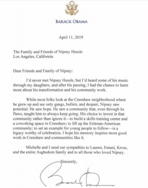 Barack Obama sent a letter to the family and friends of Nipsey Hussle! Our thoughts and prayers continue to be with his family and friends! #RIPNipseyHussle 🙏 @BarackObama https://t.co/wQXaltLG2I: Barack Obama sent a letter to the family and friends of Nipsey Hussle! Our thoughts and prayers continue to be with his family and friends! #RIPNipseyHussle 🙏 @BarackObama https://t.co/wQXaltLG2I
