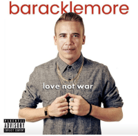 Love, Parental Advisory, and Trump: baracklemore  love nof war  PARENTAL  ADVISORY  EXPLICIT CONTENT President Trump wasn't the first President to have celebrity status before getting elected (Oct 2, 2012)