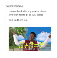I drank too much water and I need to pee but my sister is taking a shower but I'm also thirsty but don't want to drink water rn do you see my dilemma? -Alondra: baracknobama:  theres this kid in my maths class  who can recite pi to 720 digits  and im there like  WIhat the neck  Come after b I drank too much water and I need to pee but my sister is taking a shower but I'm also thirsty but don't want to drink water rn do you see my dilemma? -Alondra