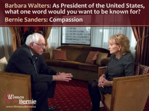 Bernie Sanders, Tumblr, and Blog: Barbara Walters: As President of the United States,  what one word would you want to be known for?  Bernie Sanders: Compassion  Women  for  Bernie  www.Women4Bernie.us  01 wi4bernie:  #LoveTheBern