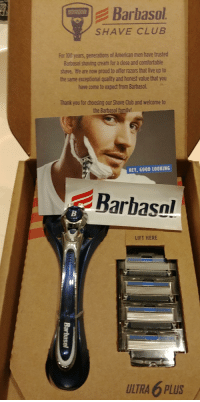 Club, Comfortable, and Trash: Barbasol  SHAVE CLUB  Barbasel shaving cream for a dose and comfortable  shave. fHe are now proud to offer razors that live up to  the same exceptional quality and honest value that you  have come to expect from Barbasol.  Thank you for choosing our Shave Oub and welcome to  the Barbasol familv  HEY, GOOD LOOKING  Barbasn  LIFT HERE  ULTRA 6 PLUS