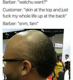 "awesomesthesia:  He Violated.: Barber: ""watchu want?""  Customer: ""skin at the top and just  fuck my whole life up at the back""  Barber: ""snm, fam""  @wot u sayin tho  vena awesomesthesia:  He Violated."