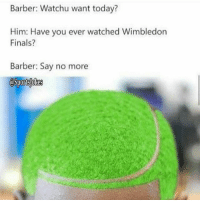 Barber, Finals, and Friends: Barber: Watchu want today?  Him: Have you ever watched Wimbledon  Finals?  Barber: Say no more  asportslokes Lol 😂 now this cut on point hahaa DoubleTap if it look just like a tennis 🎾ball lol Tag friends that like cuts n tennis players - Follow my other accounts @ThugsLifeVines 🌱 @Gymfailss 💪 @OnlyintheHood 💰 For more hilarious memes n vids lol