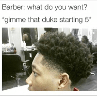 LMAOOO I swear every college player got this haircut 😂😂😂😂 ThrowBackMeme: Barber: what do you want?  gimme that duke starting 5* LMAOOO I swear every college player got this haircut 😂😂😂😂 ThrowBackMeme