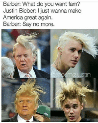 😂😂 @will_ent - - - - - - - - text post textpost textposts relatable comedy humour funny kyliejenner kardashians hiphop follow4follow f4f kanyewest like4like l4l tumblr tumblrtextpost imweak lmao justinbieber relateable lol hoeposts memesdaily oktweet funnymemes hiphop bieber trump: Barber: What do you Want tam?  Justin Bieber: I just wanna make  America great again.  Barber: Say no more.  m2 ustin 😂😂 @will_ent - - - - - - - - text post textpost textposts relatable comedy humour funny kyliejenner kardashians hiphop follow4follow f4f kanyewest like4like l4l tumblr tumblrtextpost imweak lmao justinbieber relateable lol hoeposts memesdaily oktweet funnymemes hiphop bieber trump