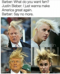 y'all😂: Barber: What do you Want tam?  Justin Bieber: just wanna make  America great again.  Barber: Say no more  m2 ustin y'all😂
