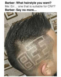 Barber, Haircut, and Memes: Barber: What hairstyle you want?  Me: Err. one that is suitable for CNY?  Barber: Say no more...  ted by mmoh10 The most PROSPEROUS haircut this CNY haha!