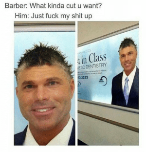 Just fuck my shit upomg-humor.tumblr.com: Barber: What kinda cut u want?  Him: Just fuck my shit up  ratonio D0S  i in Class  ETIC DENTISTRY  43.2323 Just fuck my shit upomg-humor.tumblr.com