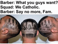 Barber: What you guys Squad: you want?  Barber: Say no more, Fam.