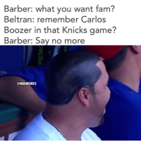 Carlos Beltran got the Carlos Boozer sharpie haircut.: Barber: what you want fam?  Beltran member Carlos  Boozer in that Knicks game  Barber: Say no more  ONBAMEMES Carlos Beltran got the Carlos Boozer sharpie haircut.