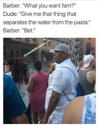 "Barber, Dude, and Fam: Barber: ""What you want fam?""  Dude: ""Give me that thing that  separates the water from the pasta.""  Barber: ""Bet.""  ST2 I'm done with the damn internet fam lmfao 😂 • Follow @yourdailytopics (us) for daily updates YDT"