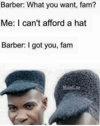 😹😹😹😹😹: Barber: What you want, fam?  Me: can't afford a hat  Barber: I got you, fam 😹😹😹😹😹