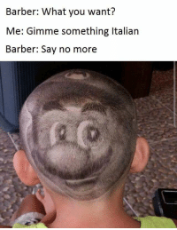 "Barber: What you want?  Me: Gimme something Italian  Barber: Say no more ""Gimme something Italian."" ""Say no more fam."""