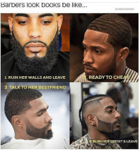 Barbers IOOK DOOKS be like...  OUNDEFINEDMEN  1. RUIN HER WALLS AND LEAVE  READY TO CHE  3, TALK TO HER BESTFRIEND  RUIN HER CREDIT & LEAVE Well. Time to work. 9am. See ya around lunch