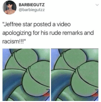 """Ass, Barbie, and Children: BARBIE GUTZ  @barbie gutzz  'Jeffree star posted a video  apologizing for his rude remarks and  racism!!!"""" I love how ypipo are commenting talking about """"oH mY gAwD pEoPlE mAkE mIsTaKeS hE's HuMaN gEt oVeR iT1!1!1!1!1!1😤😤😤😤😡"""" well it isn't y'all's place to tell us to """"get over it"""" when his snide remarks were not targeting you in the first place. Also, an apology is far from sincere whenever that same person continues doing what they continue apologizing for. I do not feel sorry for Jeffree. He is 31 years old. He is very aware of his actions. Stop coddling him. Y'all are so fucking quick to pat grown ass racist ass ypipo's backs. But Black children are still a threat to y'all 🤔"""