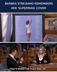"<p>Barbra and Jimmy reminisce about <a href=""http://www.nbc.com/the-tonight-show/segments/11776"" target=""_blank"">her 'Superman' album cover</a>!</p>: BARBRA STREISAND REMEMBERS  HER 'SUPERMAN' COVER   PLACES   THAT'S WHEN THE TUSH WAS UP! <p>Barbra and Jimmy reminisce about <a href=""http://www.nbc.com/the-tonight-show/segments/11776"" target=""_blank"">her 'Superman' album cover</a>!</p>"