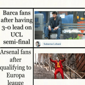 should i buy this meme?: Barca fans  after having  3-0 lead on  UCL  semi-final  Subarna Lohani  Arsenal fans  after  qualifying to  Europa  leauge should i buy this meme?