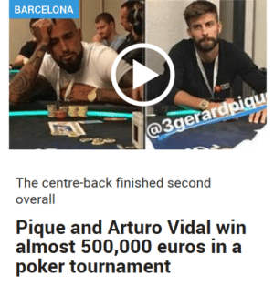 Barcelona, Memes, and Neymar: BARCELONA  @3gerardpiqu  The centre-back finished second  overall  Pique and Arturo Vidal win  almost 500,000 euros in a  poker tournament Barcelona: Guys we have to sign Neymar but we are short of funds. Any kind of help will do.  Pique & Vidal: We are on it boss. https://t.co/cRVf1bnOeU