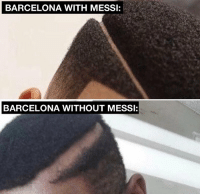 Barcelona, Memes, and Messi: BARCELONA WITH MESSI:  BARCELONA WITHOUT MESSI: Agreed?